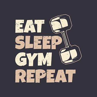 T-shirt design slogan tipografia comer dormir ginásio repetir ilustração vintage
