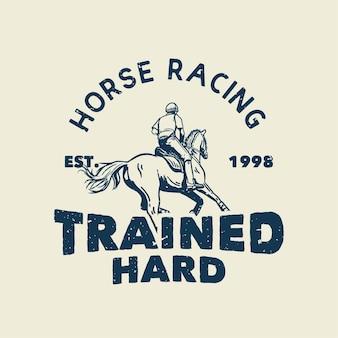 T-shirt design slogan tipografia corrida de cavalos treinado duro com homem andando a cavalo ilustração vintage