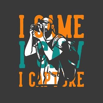 T-shirt design slogan tipografia eu vim vi eu tirar fotos com um homem tirando fotos com a câmera ilustração vintage