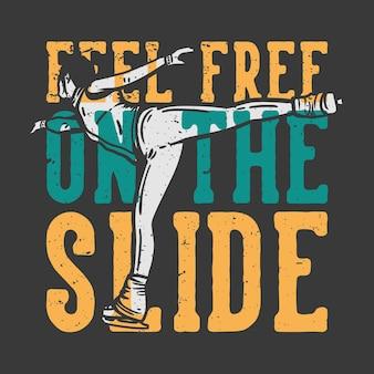 T-shirt design slogan tipografia fique à vontade no slide com uma mulher fazendo patinação no gelo ilustração vintage