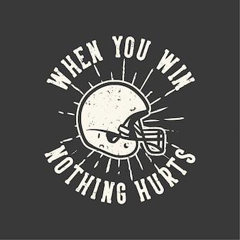 T-shirt design slogan tipografia quando você ganha nada machuca