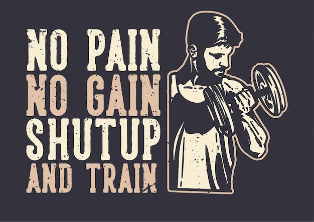 T-shirt design slogan tipografia sem dor sem ganho com com fisiculturista homem fazendo levantamento de peso ilustração vintage