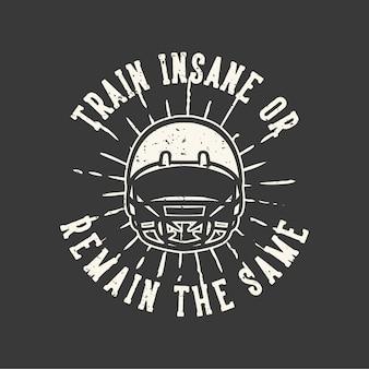 T-shirt design slogan tipografia treinar insano ou permanecer o mesmo