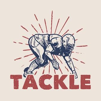 T shirt design tackle com jogador de futebol americano fazendo tackle position ilustração vintage