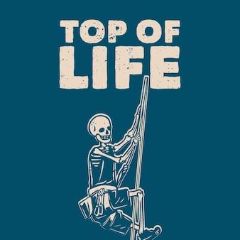 T-shirt design top da vida com esqueleto escalando na corda ilustração vintage