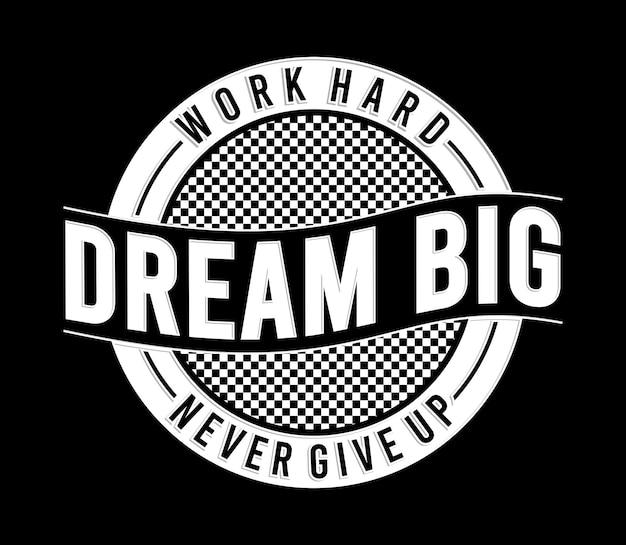 T shirt design trabalho árduo sonho grande nunca desista letras tipografia