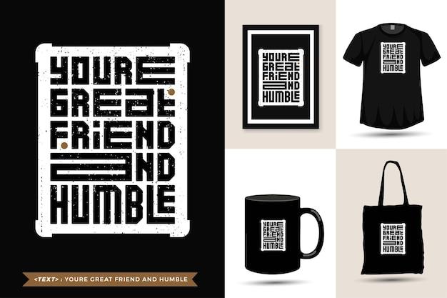 T-shirt moderno da motivação das citações da tipografia, você é um grande amigo para imprimir. modelo de tipografia vertical para mercadoria