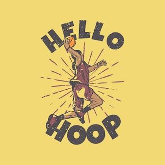 T-shirt slogan tipografia hello hoop com jogador de basquete fazendo slam dunk ilustração vintage