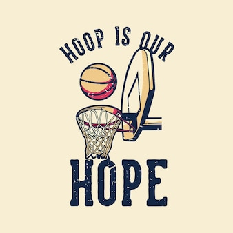 T-shirt slogan tipografia hoop is our hope vintage illustration