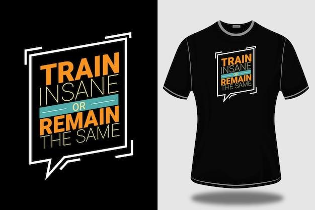 T-shirt train insane permanece o mesmo
