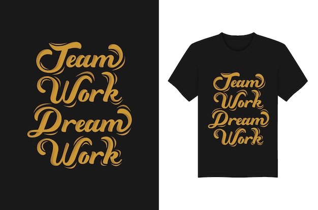 Team work dream work lettering typography t shirt graphics