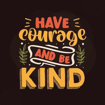Tenha coragem e seja gentil design de citações de gratidão premium vector