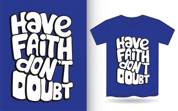 Tenha fé não duvide letras de mão para camiseta