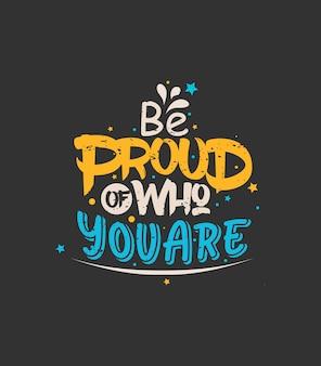 Tenha orgulho de quem você é citação tipográfica motivacional design de camisetas premium vector