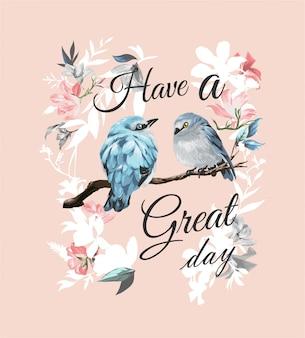 Tenha um slogan ótimo dia com um casal de pássaros em uma ilustração de quadro de flores vintage