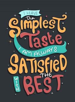 Tenho o gosto mais simples, estou sempre satisfeito com o melhor. cite a tipografia. letras para o design de t-shirt.