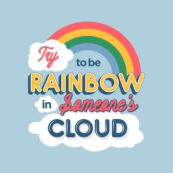 Tente ser o arco-íris nas citações da amizade da nuvem de alguém