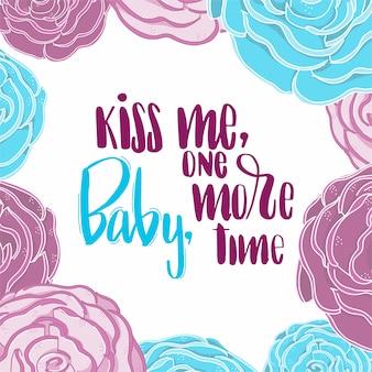 Texto beije-me baby mais uma vez no quadro floral.