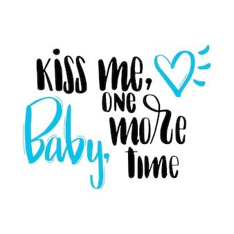 Texto beije-me bebê mais uma vez em preto com coração azul.