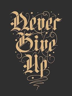 Texto de caligrafia moderna de estilo gótico alemão desenhado à mão em fundo preto nunca desista