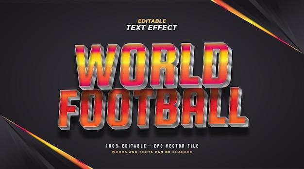 Texto de futebol mundial em gradiente laranja com efeito 3d de metal. efeito de texto editável