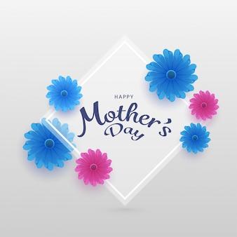 Texto elegante dia das mães feliz decorado com flores cor de rosa e azuis em fundo branco.