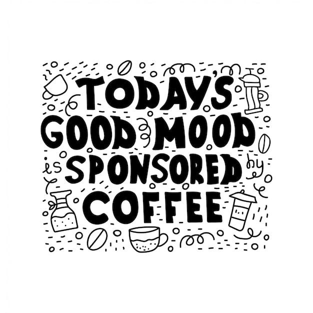 Texto manuscrito em preto isolado - o bom humor de hoje é patrocinado pelo café.