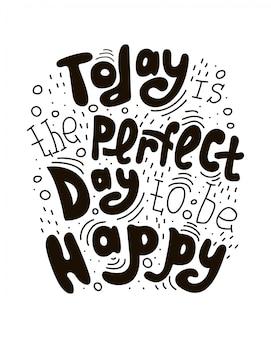 Texto preto manuscrito isolado - hoje é o dia perfeito para ser feliz.