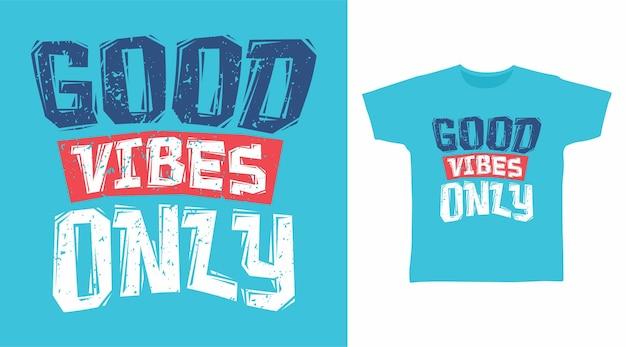 Tipografia apenas com boas vibrações para o design de camisetas