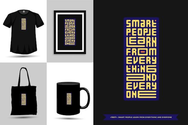 Tipografia citação motivação camiseta pessoas inteligentes aprendem com tudo e todos para impressão. letras tipográficas pôster, caneca, sacola, roupas e mercadorias com modelo de design vertical