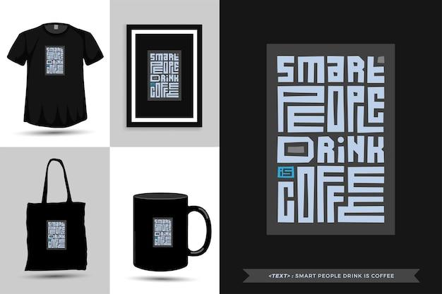 Tipografia citação motivação t-shirt que pessoas espertas bebem é café para imprimir. modelo de design de letras tipográficas para pôster, roupas, sacola, caneca e mercadoria