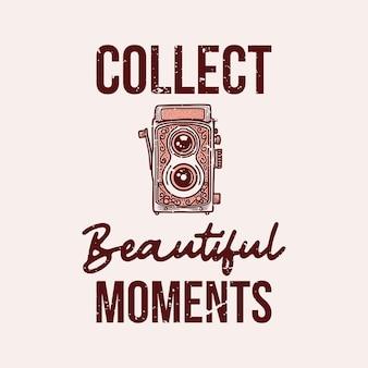 Tipografia com slogan vintage coleta lindo momento para design de camisetas