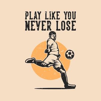 Tipografia com slogan vintage joga como se você nunca perdesse no design de camisetas