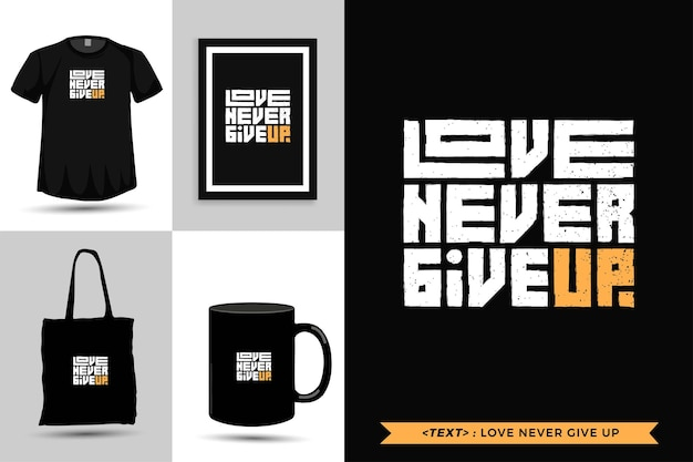 Tipografia da moda citação motivação camiseta amor nunca desista para imprimir. letras tipográficas pôster, caneca, sacola, roupas e mercadorias com modelo de design vertical