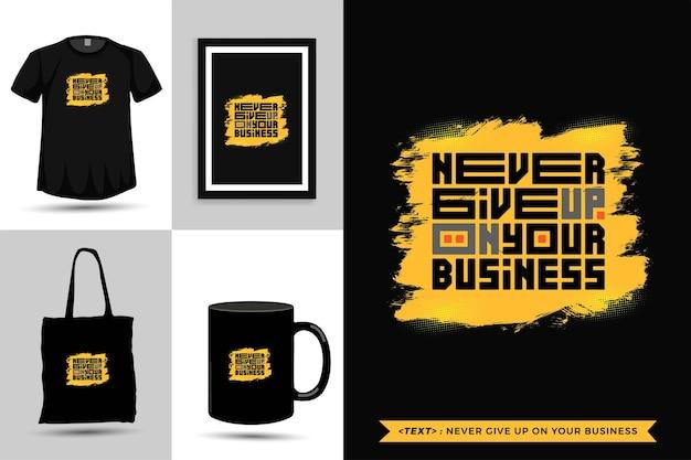 Tipografia da moda citações de motivação camiseta nunca desista de seu negócio para imprimir. letras tipográficas pôster, caneca, sacola, roupas e mercadorias com modelo de design vertical