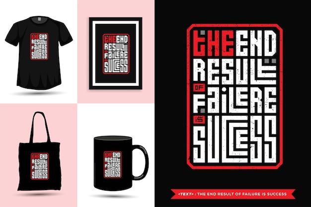 Tipografia da moda citações de motivação camiseta o resultado final do fracasso é o sucesso para impressão. modelo de tipografia vertical para mercadoria