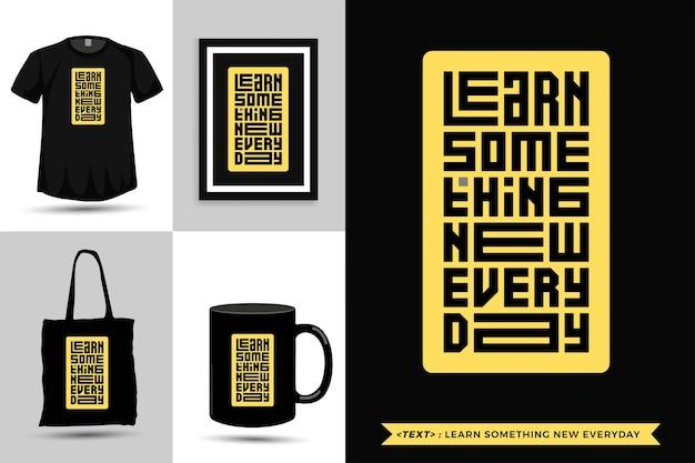 Tipografia da moda citar motivação camiseta aprender algo novo todos os dias para imprimir. modelo de tipografia vertical para mercadoria