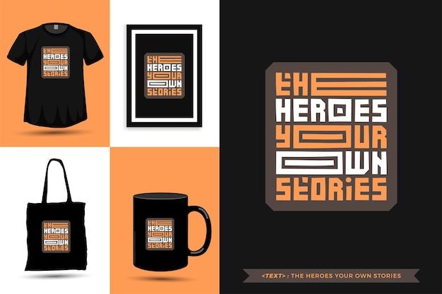 Tipografia da moda citar motivação camisetas os heróis suas próprias histórias para impressão. letras tipográficas pôster, caneca, sacola, roupas e mercadorias com modelo de design vertical