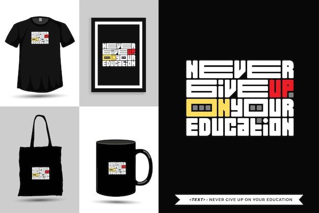 Tipografia da moda citar motivação tshirt nunca desista de sua educação para a impressão. letras tipográficas pôster, caneca, sacola, roupas e mercadorias com modelo de design vertical