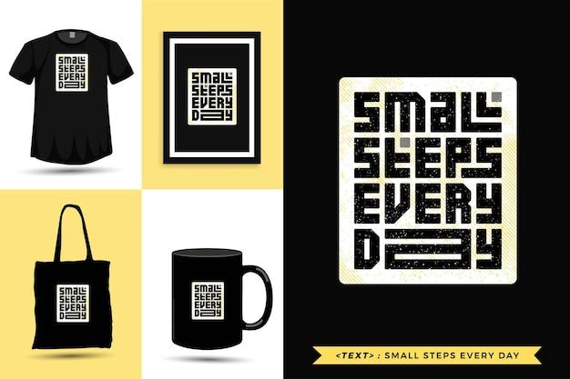 Tipografia da moda cite a motivação camiseta pequenos passos todos os dias para imprimir. modelo de tipografia vertical para mercadoria