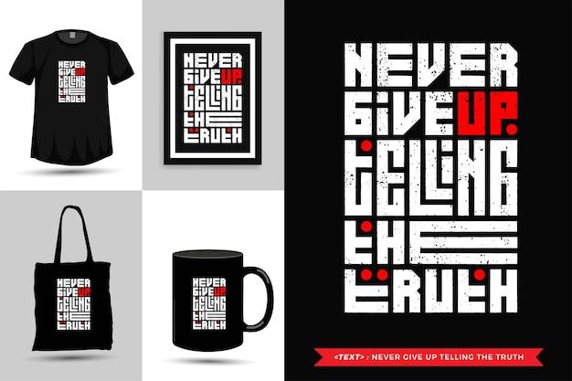 Tipografia da moda cite motivação camiseta nunca desista de dizer a verdade para imprimir. letras tipográficas pôster, caneca, sacola, roupas e mercadorias com modelo de design vertical