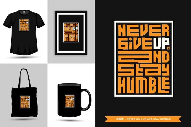 Tipografia da moda cite motivação camiseta nunca desista e seja humilde para imprimir. letras tipográficas pôster, caneca, sacola, roupas e mercadorias com modelo de design vertical