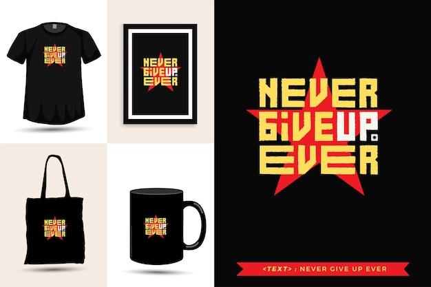 Tipografia da moda cite motivação camiseta nunca desista nunca para imprimir. letras tipográficas pôster, caneca, sacola, roupas e mercadorias com modelo de design vertical