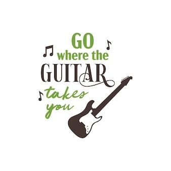 Tipografia de letras de citação de música. vá aonde a guitarra te levar.