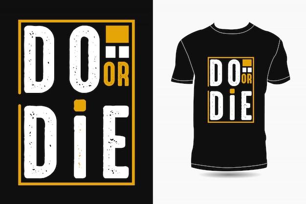 Tipografia de morrer ou morrer design premium de camiseta
