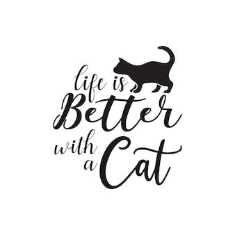 Tipografia de rotulação de citação de gato. a vida é melhor com um gato