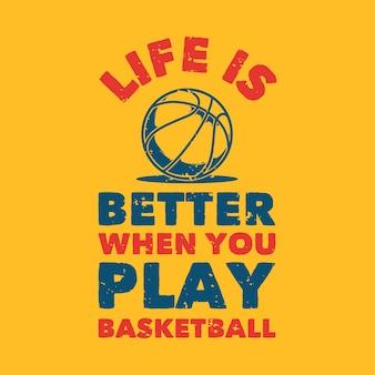 Tipografia de slogan vintage, a vida é melhor quando você joga basquete para design de camisetas
