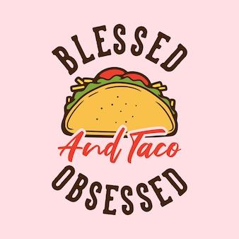Tipografia de slogan vintage abençoada e obcecada por tacos
