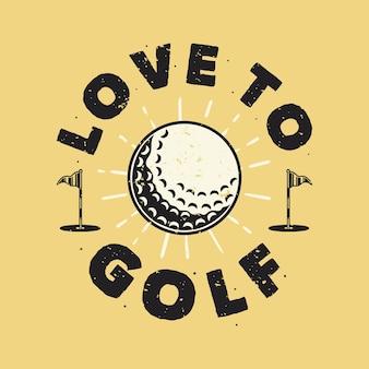 Tipografia de slogan vintage adoro golfe para design de camisetas