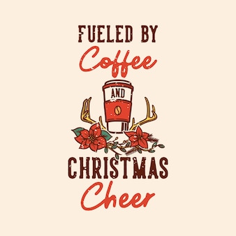 Tipografia de slogan vintage alimentada por café e alegria de natal